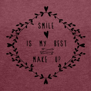 SMILE IS MY BEST MAKE UP T-Shirts - Women's T-shirt with rolled up sleeves