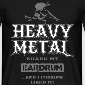 Heavy Metal Killed my Eardrum, ...And I Like it T-Shirts - Männer T-Shirt
