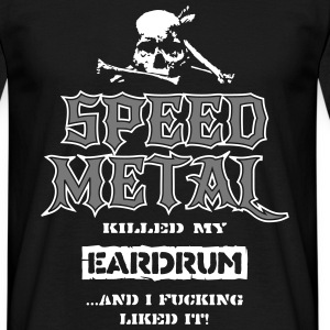 Speed Metal Killed my Eardrum, ...And I Like it T-Shirts - Männer T-Shirt