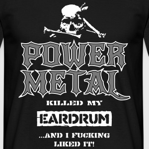 Power Metal Killed my Eardrum, ...And I Like it T-Shirts - Männer T-Shirt