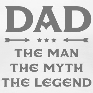 Dad - The Man, The Myth, The Legend T-Shirts - Frauen Premium T-Shirt
