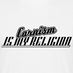 Carnism Is My Religion T-Shirts - Männer T-Shirt