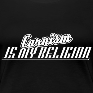 Carnism Is My Religion T-Shirts - Frauen Premium T-Shirt
