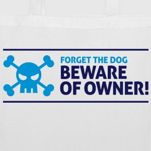 Forget the dog. Beware of Owner! Bags & Backpacks - Tote Bag