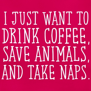 I Just Want To Drink Coffe, Save Animals... T-Shirts - Frauen T-Shirt