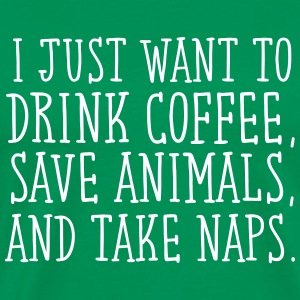 I Just Want To Drink Coffe, Save Animals... T-Shirts - Men's Premium T-Shirt
