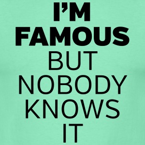 I'm Famous But Nobody Knows It T-Shirts - Männer T-Shirt
