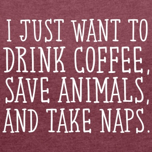 I Just Want To Drink Coffe, Save Animals... T-Shirts - Women's T-shirt with rolled up sleeves