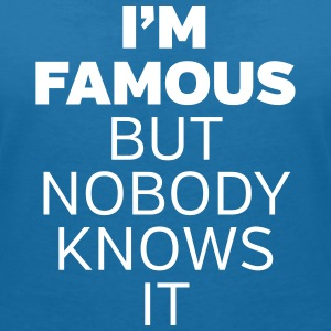 I'm Famous But Nobody Knows It T-shirts - Vrouwen T-shirt met V-hals