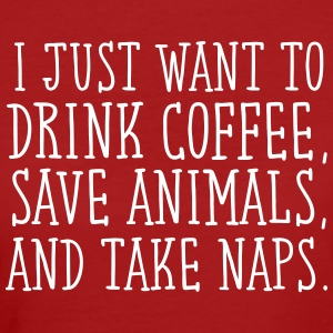 I Just Want To Drink Coffe, Save Animals... T-Shirts - Women's Organic T-shirt