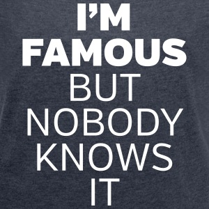 I'm Famous But Nobody Knows It Camisetas - Camiseta con manga enrollada mujer