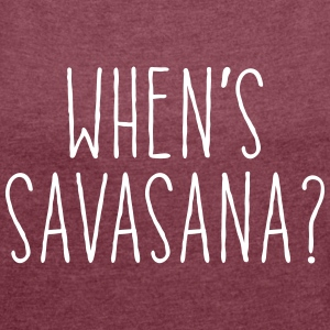 When's Savasana T-Shirts - Women's T-shirt with rolled up sleeves