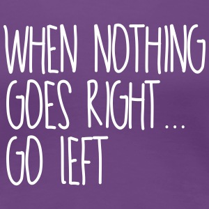 When nothing goes right go left (Spruch) T-Shirts - Frauen Premium T-Shirt