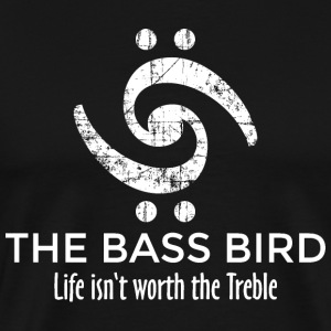 THE BASS BIRD - Life isn't worth the Treble (FR) Tee shirts - T-shirt Premium Homme