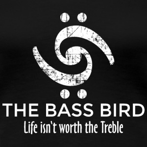 THE BASS BIRD - Life isn't worth the Treble (DK) T-shirts - Dame premium T-shirt