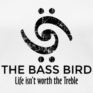 THE BASS BIRD - Life isn't worth the Treble T-Shirts - Women's Premium T-Shirt