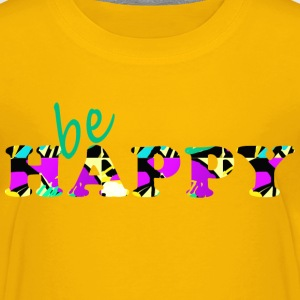be happy Shirts - Kinderen Premium T-shirt