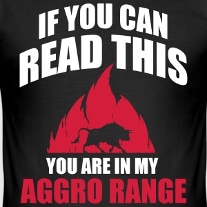 If you can read this you are in my aggro range T-Shirts - Männer Slim Fit T-Shirt