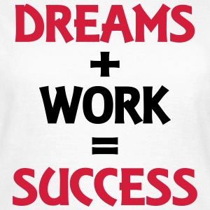 Dreams+Work=Success T-Shirts - Women's T-Shirt