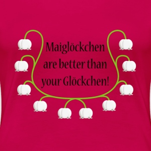 Maiglöckchen are better than your Glöckchen T-Shirts - Frauen Premium T-Shirt