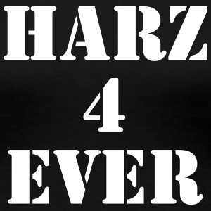 Harz 4 Ever T-Shirts - Frauen Premium T-Shirt