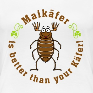 Maikäfer is better than your Käfer_05201502 T-Shirts - Frauen Premium T-Shirt