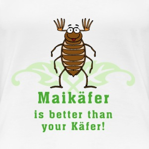 Maikäfer is better than your Käfer_05201503 T-Shirts - Frauen Premium T-Shirt