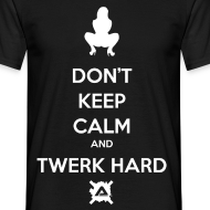 Design ~ Don't Keep Calm and Twerk Hard