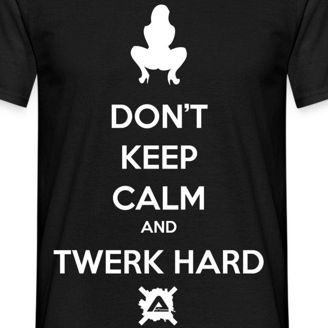 Don't Keep Calm and Twerk Hard
