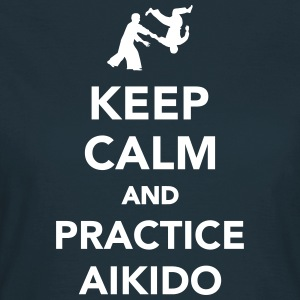 Keep calm and practice Aikido T-Shirts - Frauen T-Shirt