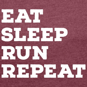 Eat, Sleep, Run, Repeat T-Shirts - Frauen T-Shirt mit gerollten Ärmeln