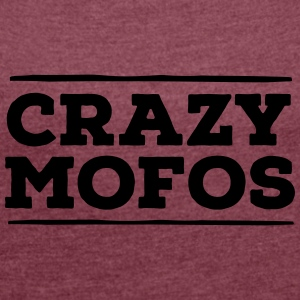 Crazy Mofos T-Shirts - Women's T-shirt with rolled up sleeves