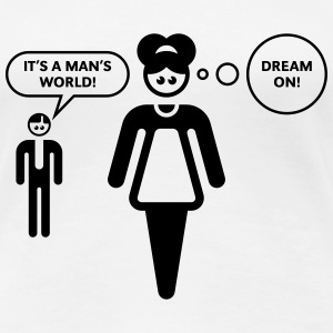 Cartoon: It's A Man's World! – Dream On! T-Shirts - Women's Premium T-Shirt