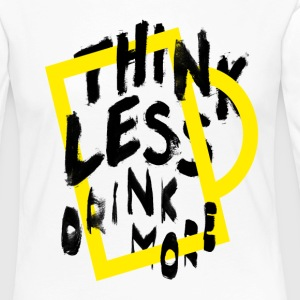 Think less drink more Langarmshirts - Frauen Premium Langarmshirt