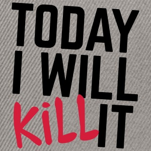 Today I Will Kill It Caps & Mützen - Snapback Cap