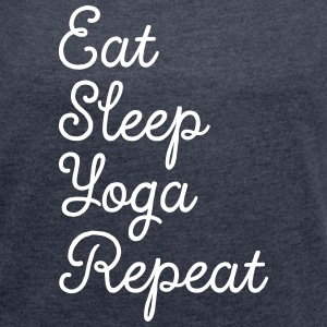 Eat, Sleep, Yoga, Repeat Tee shirts - T-shirt Femme à manches retroussées