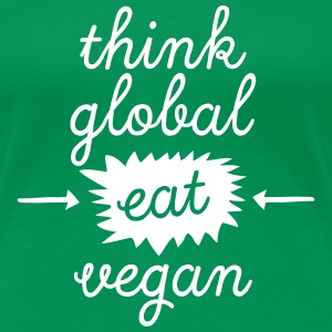 Think Global, Eat Vegan Camisetas - Camiseta premium mujer