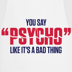 "You say ""psychopath"" as if it was bad!  Aprons - Cooking Apron"