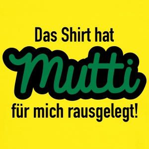 suchbegriff mutti lustig t shirts spreadshirt. Black Bedroom Furniture Sets. Home Design Ideas