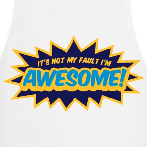 I can not help it that I m so awesome!  Aprons - Cooking Apron