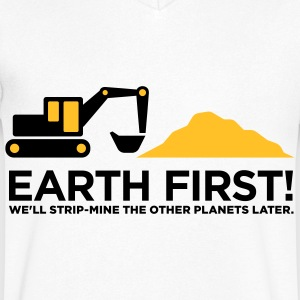 Earth First! After that we can exploit others! T-Shirts - Men's V-Neck T-Shirt