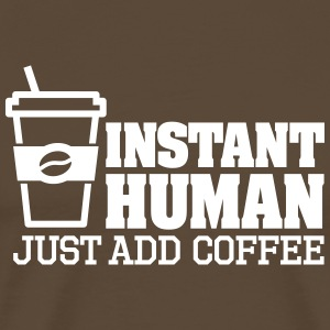 Instant human just add coffee T-shirts - Mannen Premium T-shirt