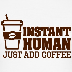Instant human just add coffee T-Shirts - Männer Slim Fit T-Shirt