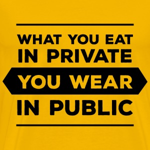 What You Eat In Private You Wear In Public T-Shirts - Men's Premium T-Shirt