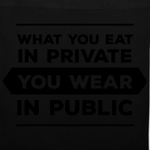 What You Eat In Private You Wear In Public Taschen & Rucksäcke - Stoffbeutel