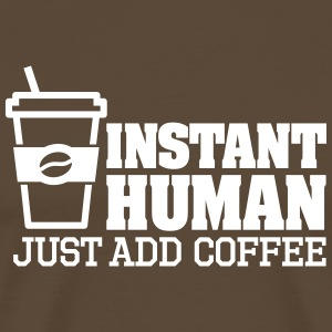 Instant human just add coffee Tee shirts - T-shirt Premium Homme