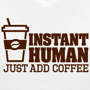Instant human just add coffee Tee shirts - T-shirt col V Femme