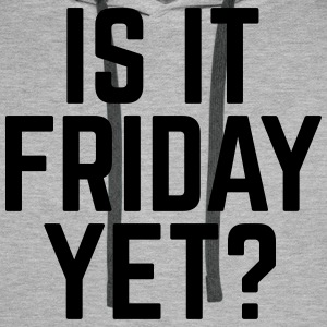 Is It Friday Yet? Hoodies & Sweatshirts - Men's Premium Hoodie