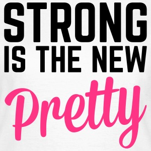 Strong Is the New Pretty  T-Shirts - Frauen T-Shirt