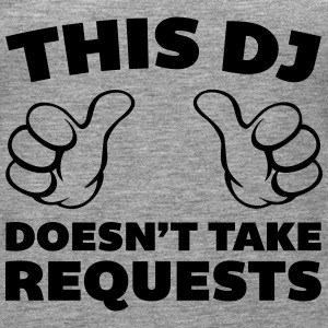 DJ Doesn't Take Requests  Topper - Premium singlet for kvinner